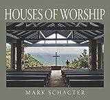 Houses of Worship, Mark Schacter, 1927083176