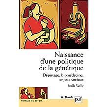 Naissance d'une politique de la génétique: Dépistage, biomédecine, enjeux sociaux (Partage du savoir)