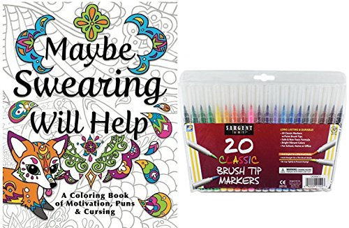 Swear Word Adult Coloring Book Maybe Swearing Will Help, Book of Motivation, Puns & Cursing, 20 Sargent Art Firm Brush Tip Marker Pens, Gift Set, Color and Laugh Your Way to Less Stress!