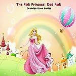 The Pink Princess: Dad Pink: Grandpa Dave Series | Grandpa Dave