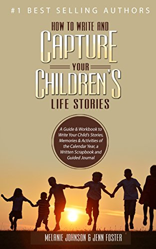 How To Write And Capture Your Childrens Life Stories A Guide