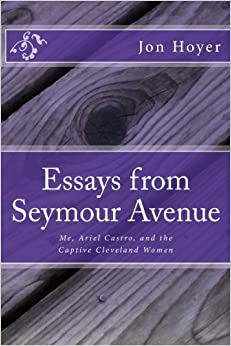 Essays from Seymour Avenue: Me, Ariel Castro, and the Captive Cleveland Women