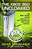 The Xbox 360 Uncloaked:: The Real Story Behind Microsoft's Next-Generation Video Game Console
