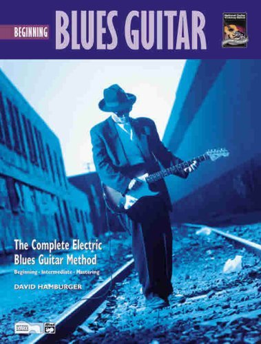Beginning Blues Guitar. the Complete Blues Electric Method. Beginning, Intermediate, Mastering