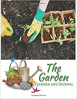 The Garden Planner and Journal: Your Garden Planner Record Worksheet, Expenses, Planting, Chore List, Tracker, Plant Profil, Journal and etc. Complete In One Book Planning Book