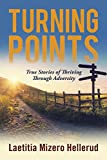 Turning Points: True Stories of Thriving Through Adversity