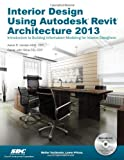 Interior Design Using Autodesk Revit Architecture 2013, Stine, Daniel John and Hansen, Aaron, 1585037494