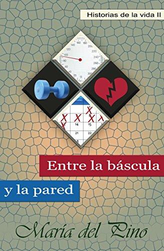 Entre la báscula y la pared (Historias de la vida nº 2) (Spanish