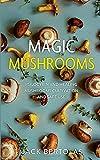 Magic Mushrooms: Psilocybin and Healing Mushrooms