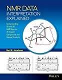 NMR Data Interpretation Explained: Understanding 1D and 2D NMR Spectra of Organic Compounds and Natural Products