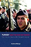 Turkey and the War on Terror:  For Forty Years We Fought Alone (Contemporary Security Studies), Andrew Mango, 0415350026
