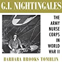 G.I. Nightingales: The Army Nurse Corps in World War II Audiobook by Barbara Brooks Tomblin Narrated by Laura Jennings