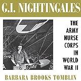 G.I. Nightingales: The Army Nurse Corps in World War II