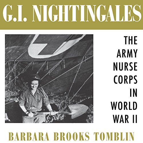 G.I. Nightingales: The Army Nurse Corps in World War II by University Press Audiobooks