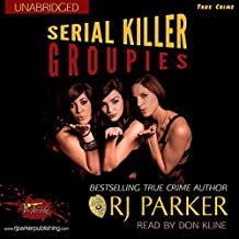 Serial Killer Groupies: True Crimes Collection RJPP, Book 19