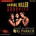 Serial Killer Groupies: True Crimes Collection RJPP, Book 19 Audiobook by R. J. Parker Narrated by Don Kline