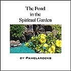 The Pond in the Spiritual Garden, Volume 1 Hörbuch von Pamela Rocks Gesprochen von:  pamelarocks