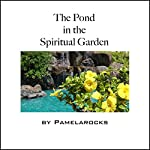 The Pond in the Spiritual Garden, Volume 1 | Pamela Rocks