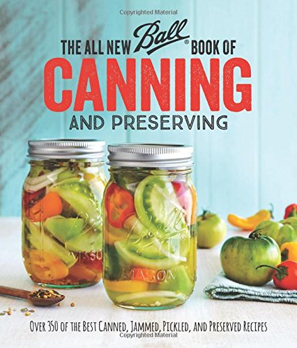 The All New Ball Book Of Canning And Preserving: Over 350 of the Best Canned, Jammed, Pickled, and Preserved Recipes PDF
