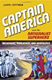 CAPTAIN AMERICA AND THE NATIONALIST SUPERHERO