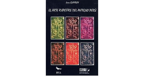 El arte rupestre del antiguo Perú (Travaux de lIFÉA) eBook: Jean Guffroy: Amazon.es: Tienda Kindle