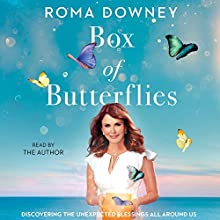 A Box of Butterflies: Discovering the Unexpected Blessings All Around Us Audiobook by Roma Downey Narrated by Roma Downey