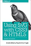 Using SVG with CSS3 and HTML5 : Vector Graphics for Web Design, Bellamy-Royds, Amelia and Cagle, Kurt, 1491921978