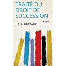 Traité du droit de succession Volume 1 (French Edition)