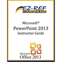 Microsoft PowerPoint 2013 - Overview: (Instructor Guide)