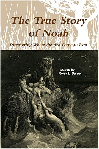 The True Story of Noah: Discovering Where the Ark Came to Rest