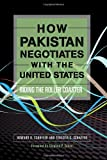 How Pakistan Negotiates with the United States: Riding the Rollercoaster (Cross-Cultural Negotiation Books)