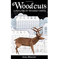 Woodcuts: A Fairy Tale for Unwanted Children