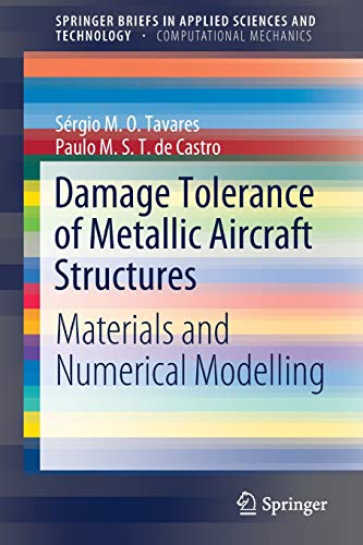 Damage Tolerance of Metallic Aircraft Structures: Materials and Numerical Modelling (SpringerBriefs in Applied Sciences and Technology) por Sérgio M. O. Tavares,de Castro, Paulo M. S. T.