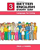 Better English Everyday Bk. 3 : Language for Living, Hamel, Paul J., 0030696046