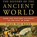 The History of the Ancient World: From the Earliest Accounts to the Fall of Rome Audiobook by Susan Wise Bauer Narrated by John Lee