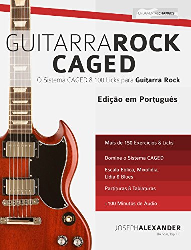 Guitarra Rock CAGED: O Sistema CAGED e 100 Licks para Guitarra Rock
