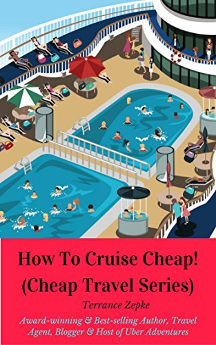 How to Cruise Cheap! (CHEAP TRAVEL SERIES Book 1) by [Zepke, Terrance]