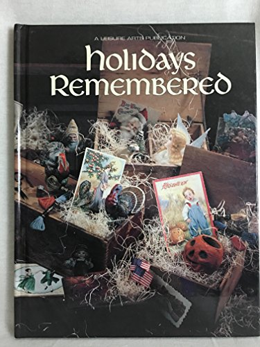Holidays Remembered - Leisure Arts Presents Christmas Remembered Book Five, Book 5 - Over 54 Projects and Patterns - Counted Cross Stitch Graph Pattern Charts - Hardcover, 1993 Edition (Father Time Clock, Doves & Roses, Marriage Blessing, Abraham Lincoln, George Washington, Easter, May Day Pansies, Memorial Day Soldiers, Yankee Doodle, Halloween, Thanksgiving, Chirstmas and so much more)