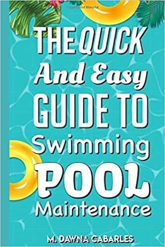 The Quick and Easy Guide to Swimming Pool Maintenance: M ...