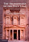 The Archaeology of the Holy Land : From the Destruction of Solomon's Temple to the Muslim Conquest, Magness, Jodi, 0521124131
