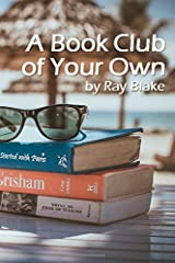 A Book Club of Your Own: Start a reading group today, even if the group is just you!