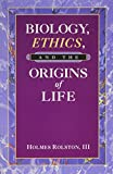 Biology, Ethics, and the Origins of Life 9780534542610