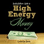 RealityShifters Guide to High Energy Money | Cynthia Sue Larson