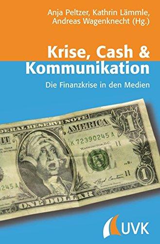 Krise, Cash & Kommunikation: Die Finanzkrise in den Medien