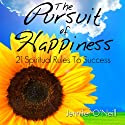 The Pursuit of Happiness: 21 Spiritual Rules to Success Audiobook by Jennifer O'Neill Narrated by Zehra Fazal