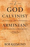 Is God Calvinist or Arminian?: The Closing Argument