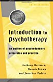Introduction to Psychotherapy : An Outline of Psychodynamic Principles and Practice, Bateman, Anthony and Brown, Dennis, 0415205689