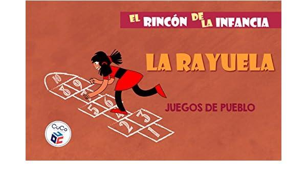 LA RAYUELA - JUEGOS DE PUEBLO: DIVIÉRTETE CON TUS HIJOS ENSEÑÁNDOLES TUS JUEGOS DE LA INFANCIA (EL BALÓN PRISIONERO, ANTÓN PERULERO) (EL RINCÓN DE LA ...