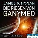 Die Riesen von Ganymed (Riesen-Trilogie 2) Hörbuch von James P. Hogan Gesprochen von: Mark Bremer