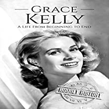 Grace Kelly: A Life from Beginning to End Audiobook by Hourly History Narrated by Sean Tivenan